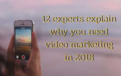 12 experts on why you need video marketing in 2018