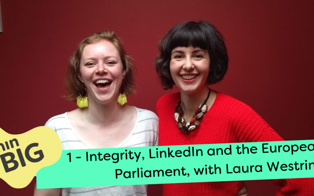 Integrity, LinkedIn and the European Parliament, with Laura Westring