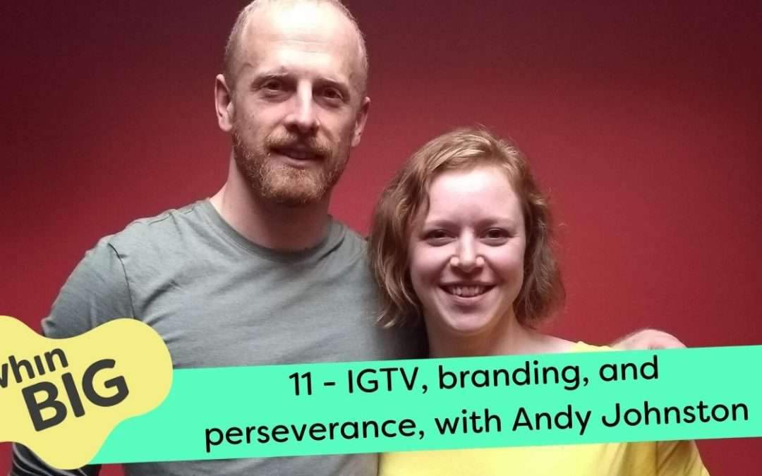 IGTV, branding, and perseverance, with Andy Johnston