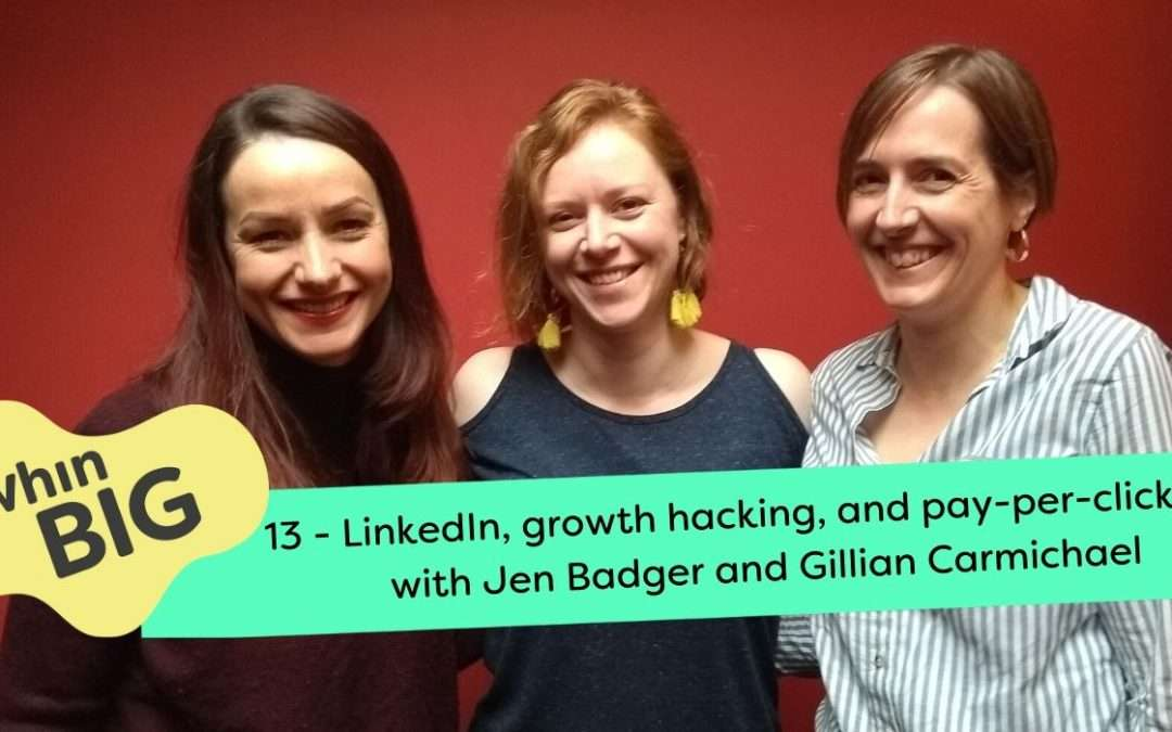 LinkedIn, growth hacking, and pay-per-click ads, with Jen Badger and Gillian Carmichael