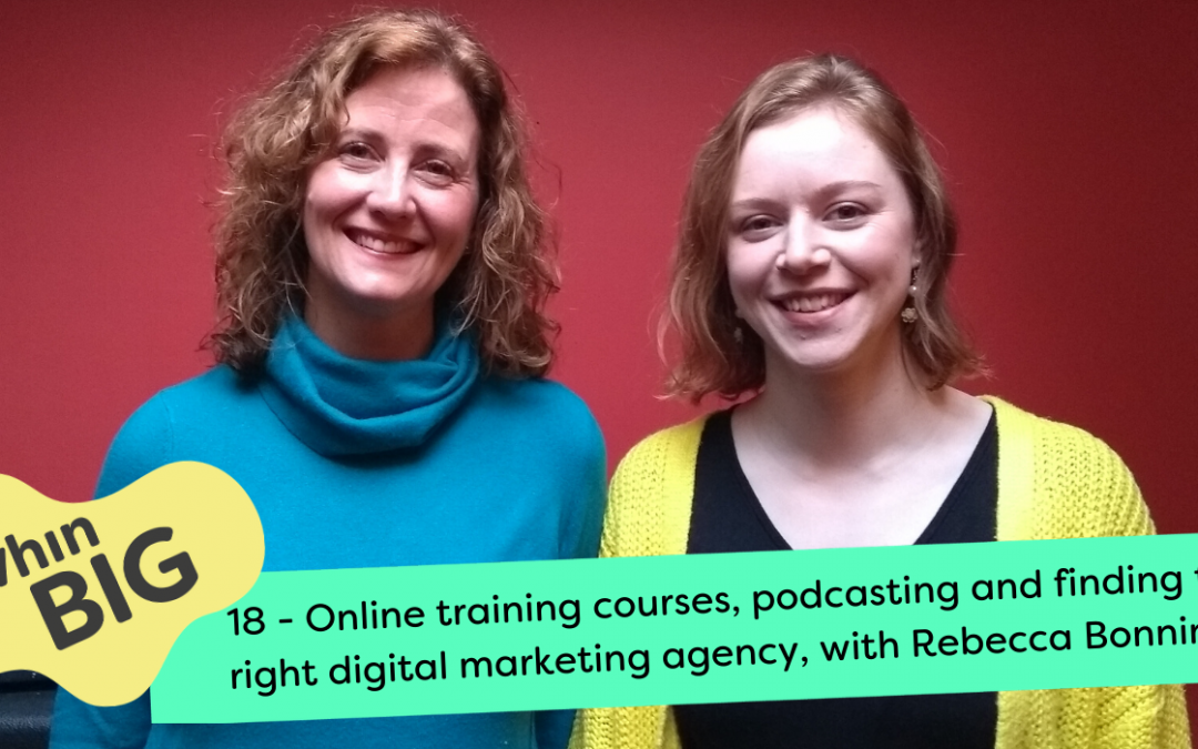 Online training courses, podcasting and finding the right digital marketing agency, with Rebecca Bonnington