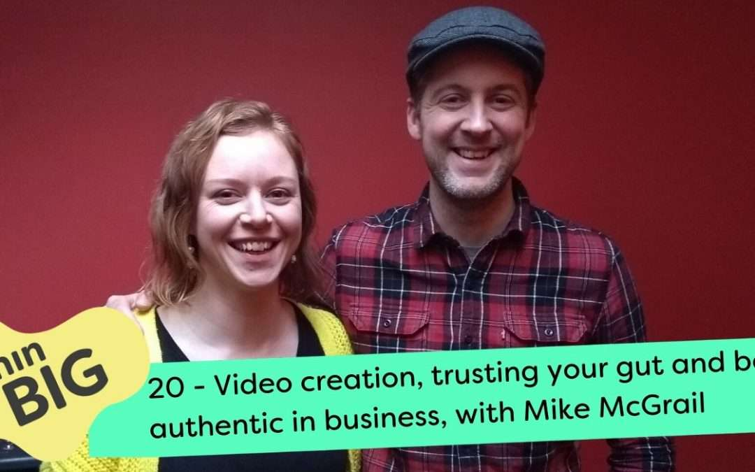 Video creation, trusting your gut and being authentic in business, with Mike McGrail