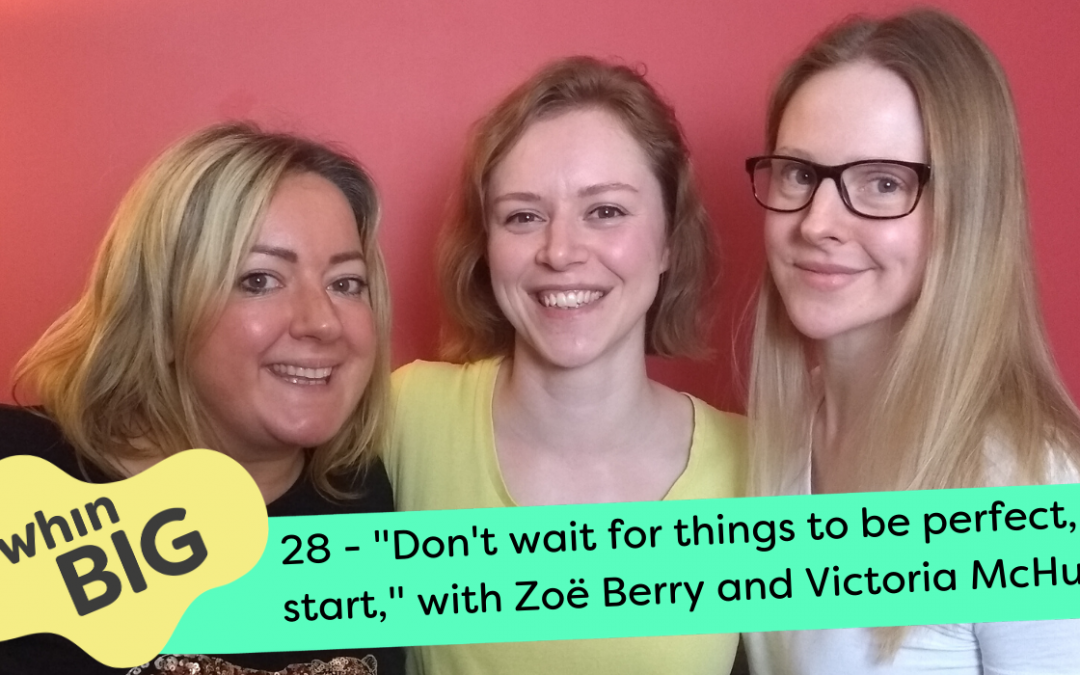 """Don't wait for things to be perfect, just start,"" with Zoë Berry and Victoria McHugh"