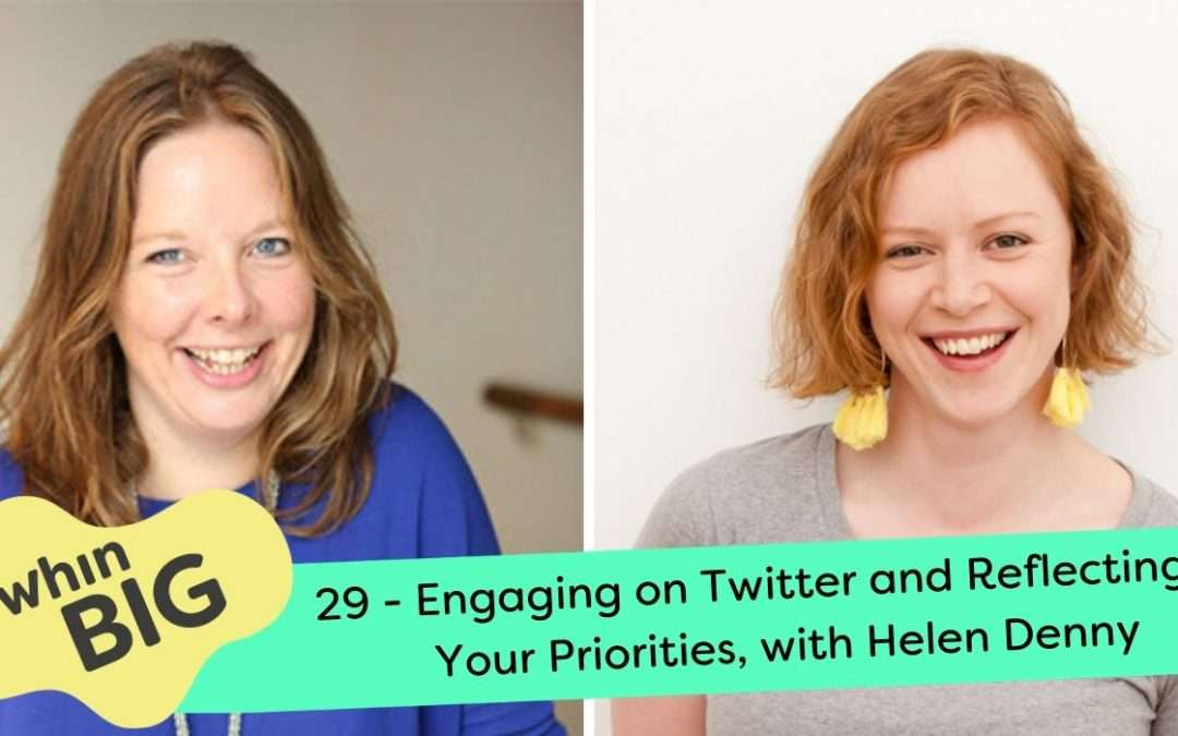 Engaging on Twitter and Reflecting on Your Priorities, with Helen Denny