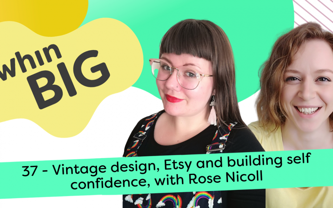 Vintage design, Etsy and building self confidence, with Rose Nicoll