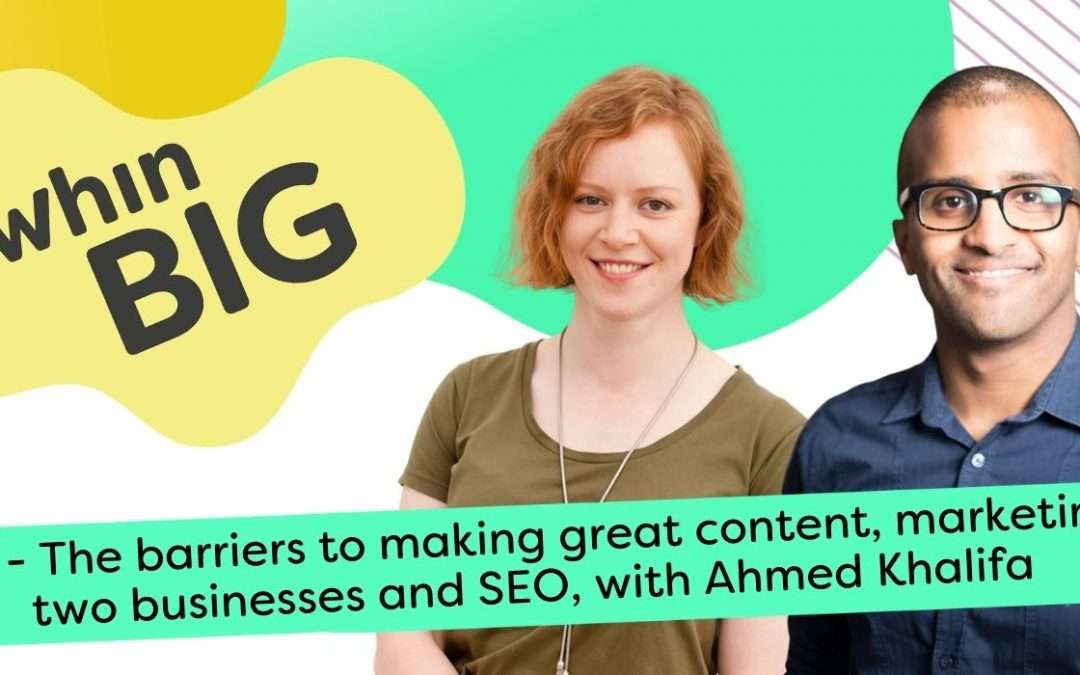 The barriers to making great content, marketing two businesses and SEO with Ahmed Khalifa
