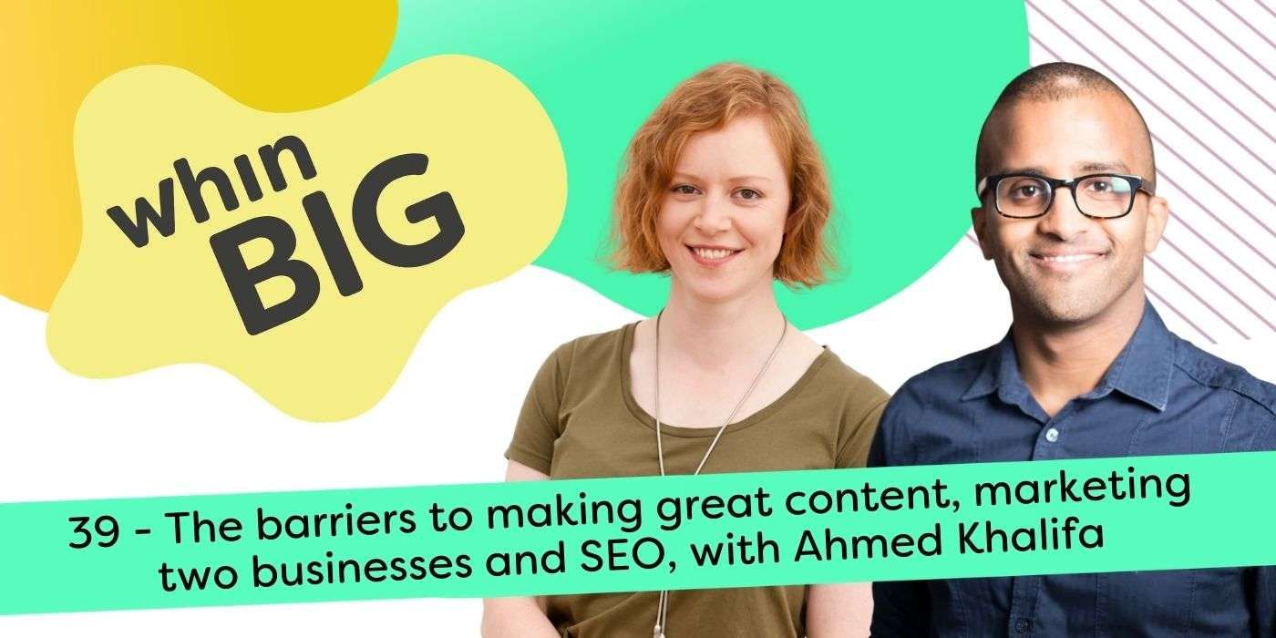 photos of Katie and Ahmed as a podcast banner, with the text 39 - The barriers to making great content, marketing two businesses and SEO, with Ahmed Khalifa