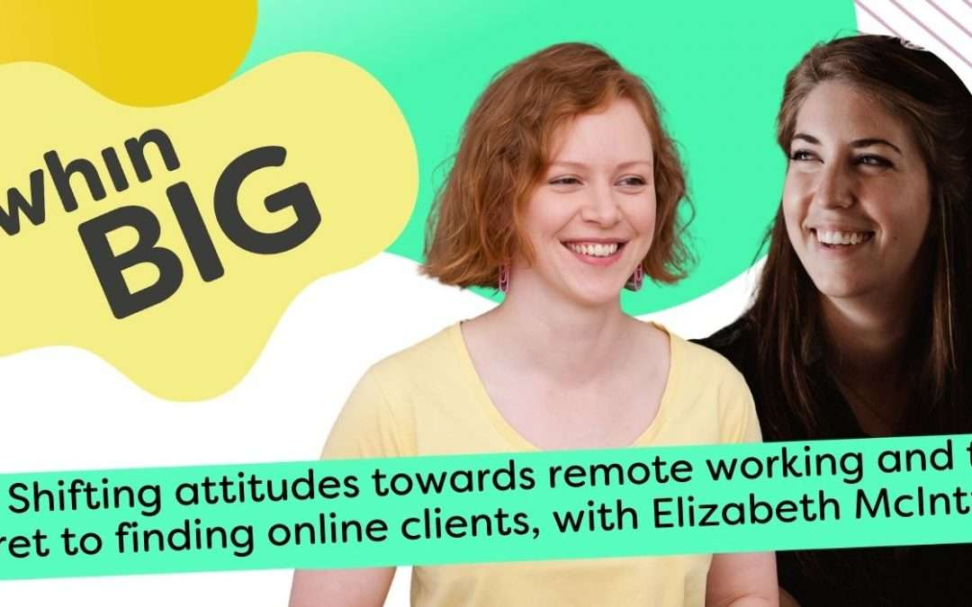 Remote working and the secret to finding online clients, withElizabeth McIntyre