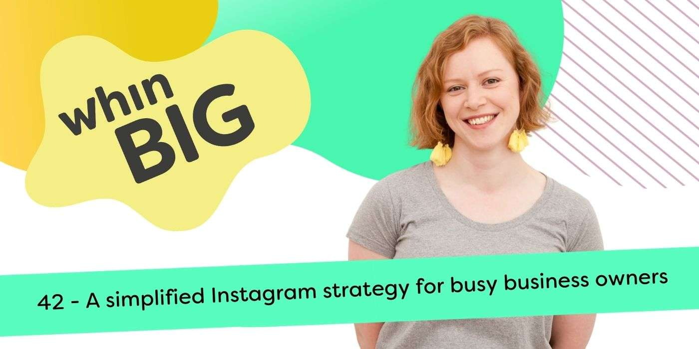 Whin Big Podcast - 42 - a simplified instagram strategy for busy business owners