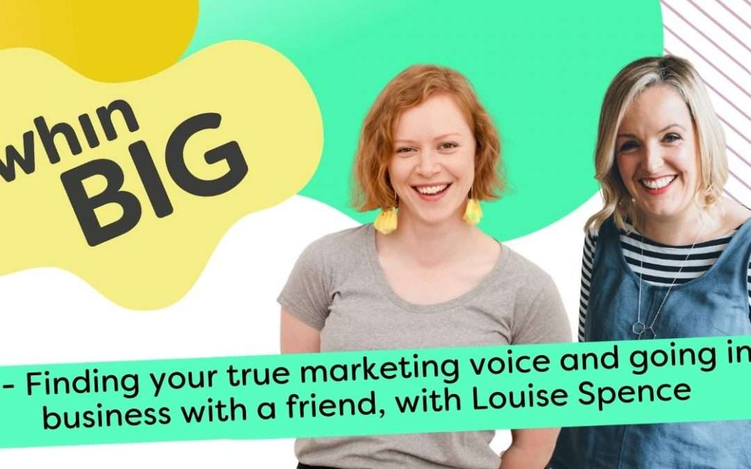 Finding your true marketing voice and going into business with a friend, with Louise Spence
