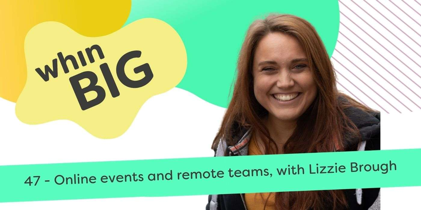 47 - Online events and remote teams, with Lizzie Brough