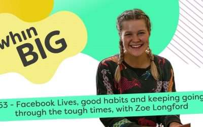 Facebook Lives, good habits and keeping going through the tough times, with Zoe Longford