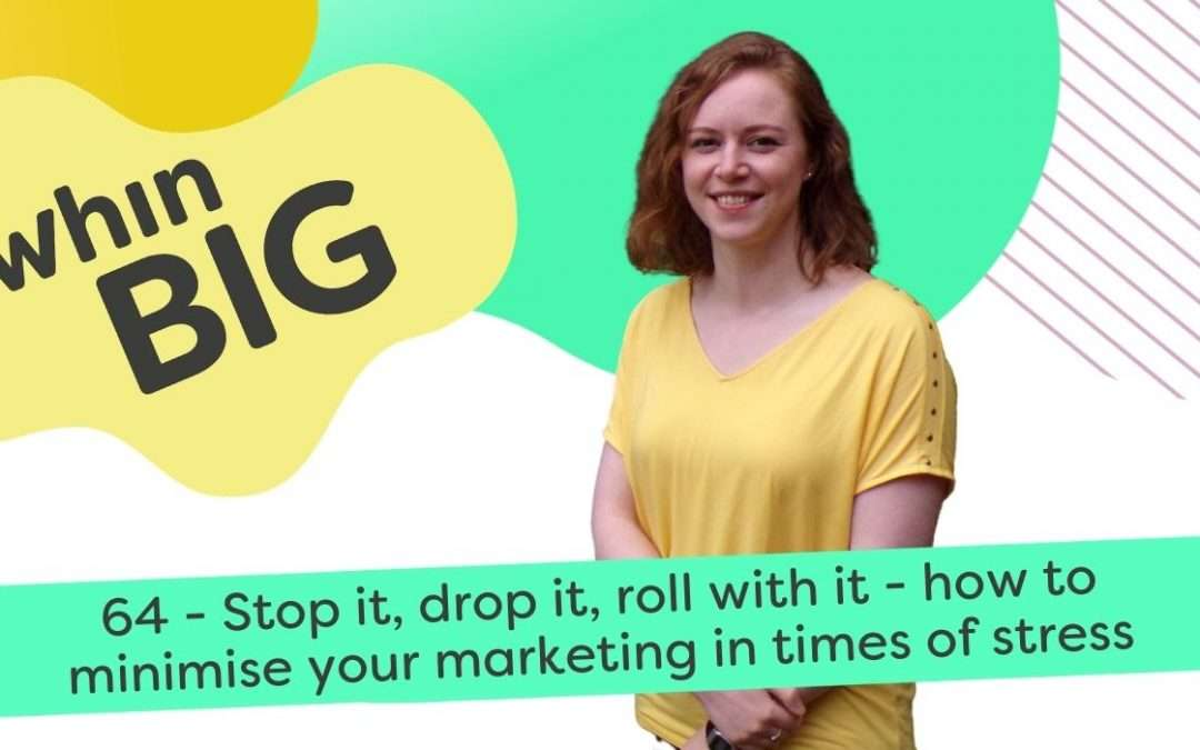 Stop it, drop it, roll with it – how to minimise your marketing in times of stress