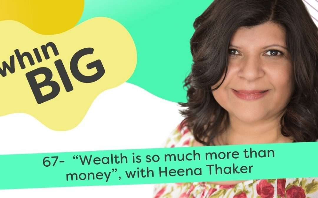 """Wealth is so much more than money,"" with Heena Thaker"