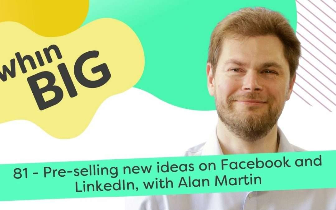 Pre-selling new ideas on Facebook and LinkedIn, with Alan Martin