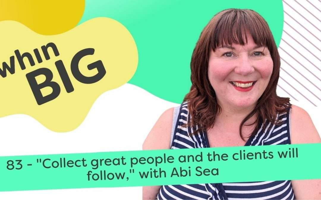 """""""Collect great people and the clients will follow"""", with Abi Sea"""